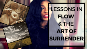 How to Let it 'Flow': Lessons In the Art of Surrender